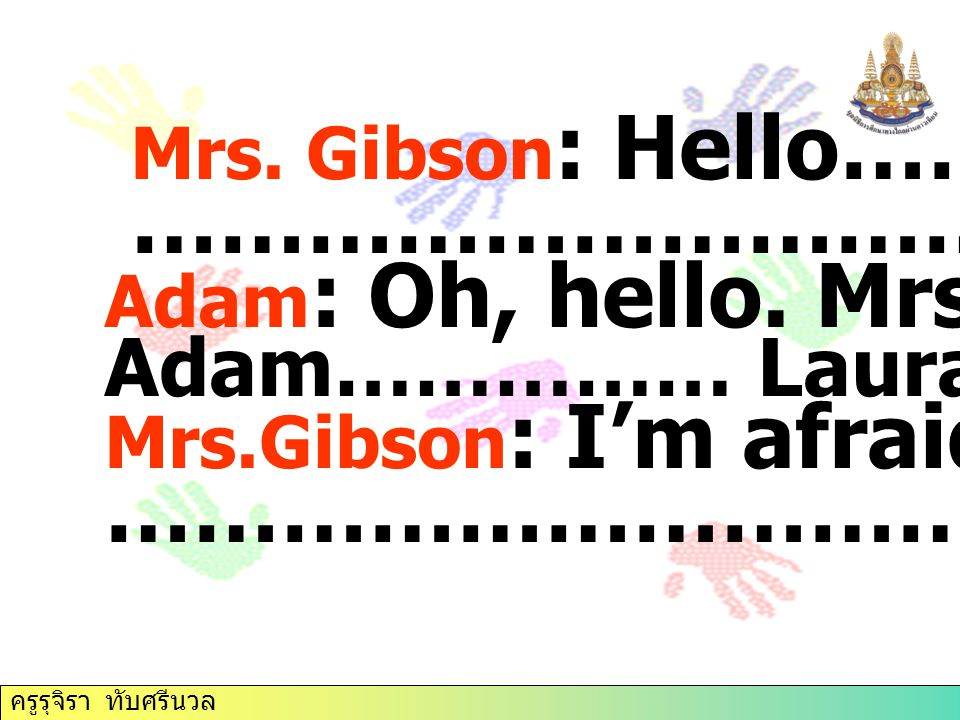 Mrs. Gibson: Hello………… ………………………………. …………………………….. Adam…………… Laura