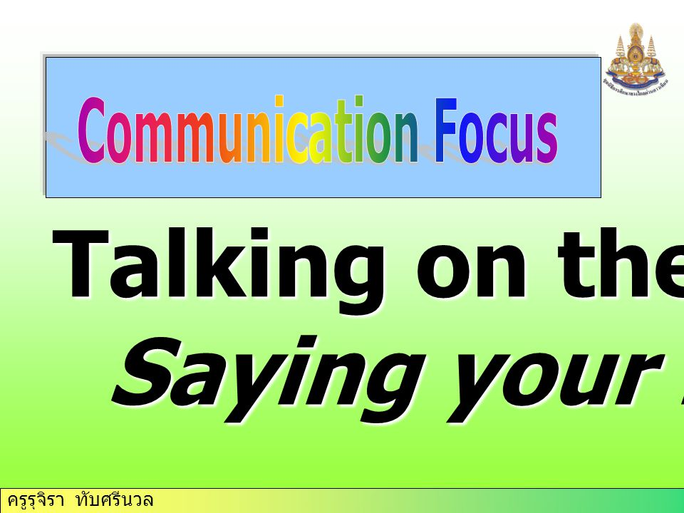 Communication Focus Talking on the phone Saying your name
