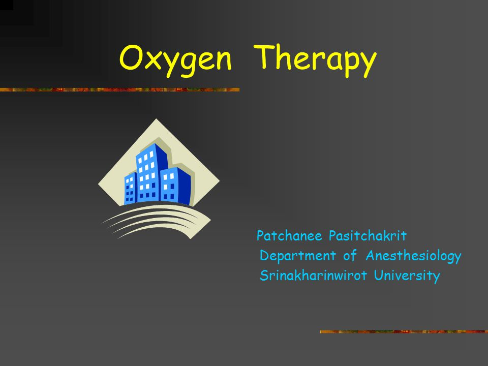 Oxygen Therapy Patchanee Pasitchakrit Department of Anesthesiology