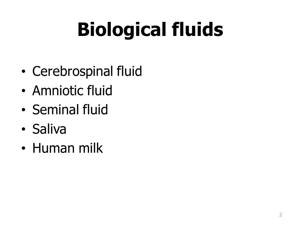 Biological fluids Cerebrospinal fluid Amniotic fluid Seminal fluid