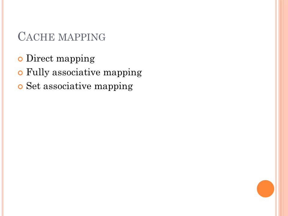 Cache mapping Direct mapping Fully associative mapping