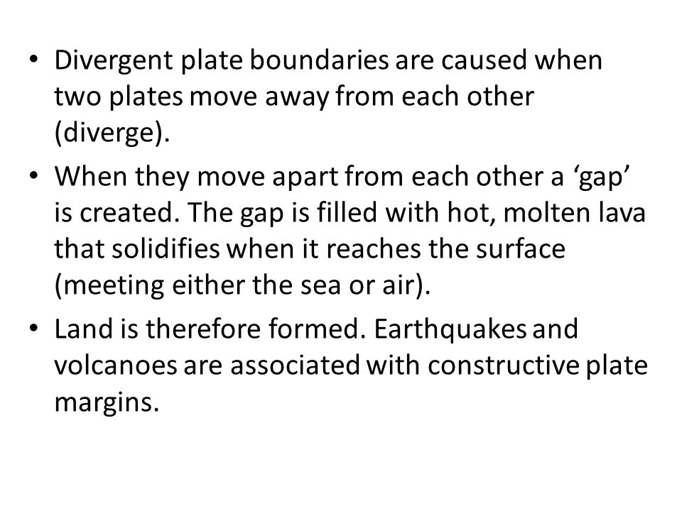Divergent plate boundaries are caused when two plates move away from each other (diverge).