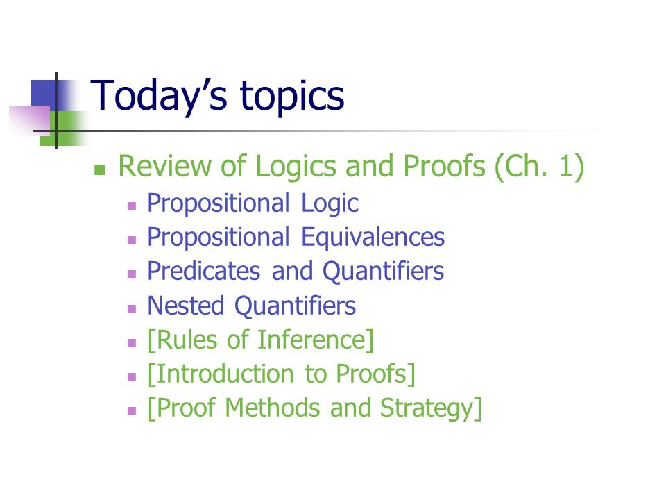 Today's topics Review of Logics and Proofs (Ch. 1) Propositional Logic