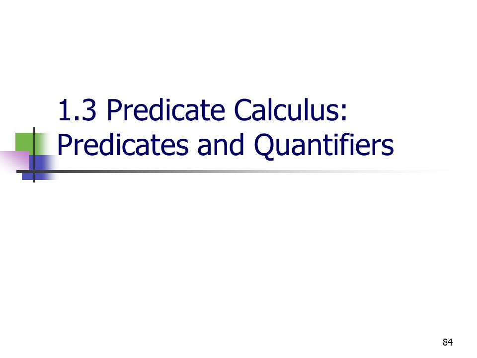 1.3 Predicate Calculus: Predicates and Quantifiers