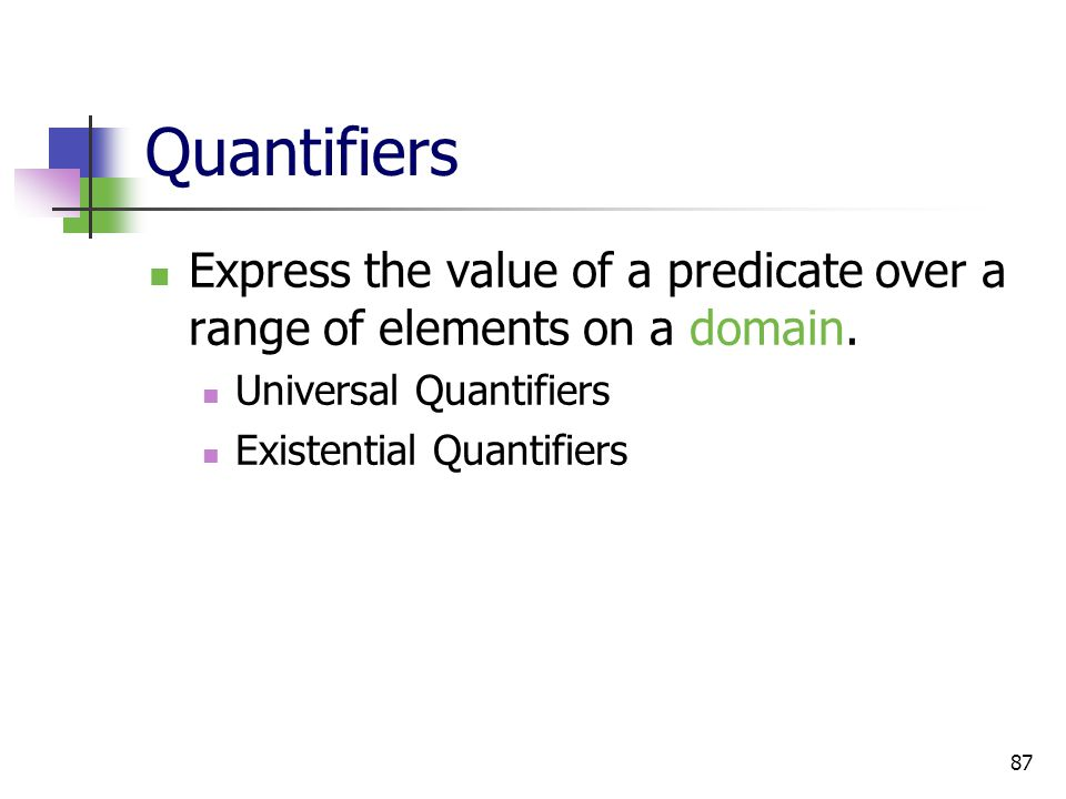 Quantifiers Express the value of a predicate over a range of elements on a domain. Universal Quantifiers.