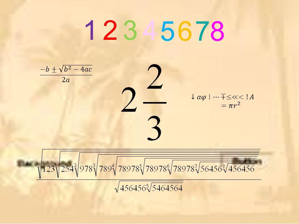 1 2 3 4 5 6 7 8 −𝑏± 𝑏 2 −4𝑎𝑐 2𝑎 ↓𝛼𝜑⋮⋯∓≤≪<!𝐴=𝜋 𝑟 2