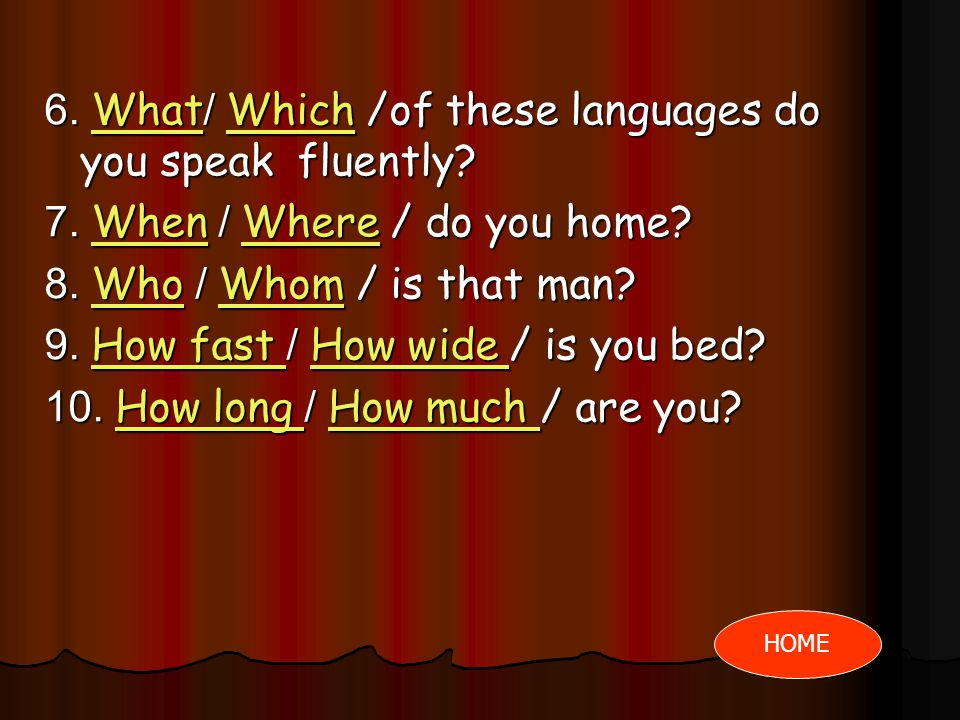 6. What/ Which /of these languages do you speak fluently