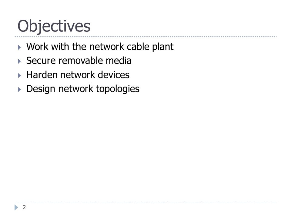 Objectives Work with the network cable plant Secure removable media