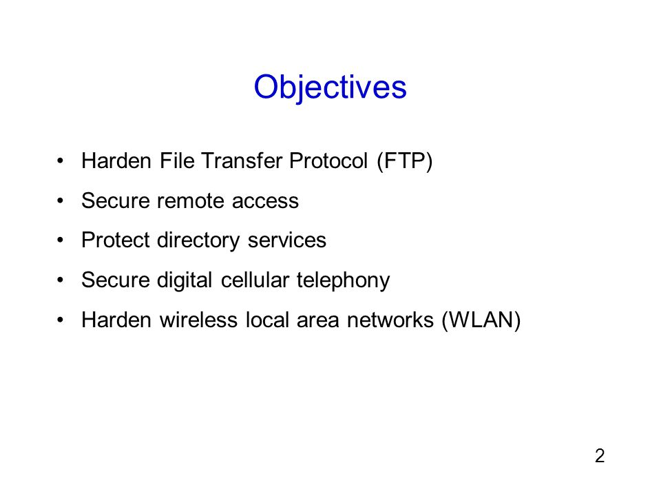 Objectives Harden File Transfer Protocol (FTP) Secure remote access