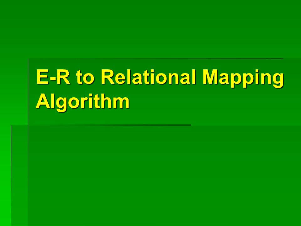 E-R to Relational Mapping Algorithm