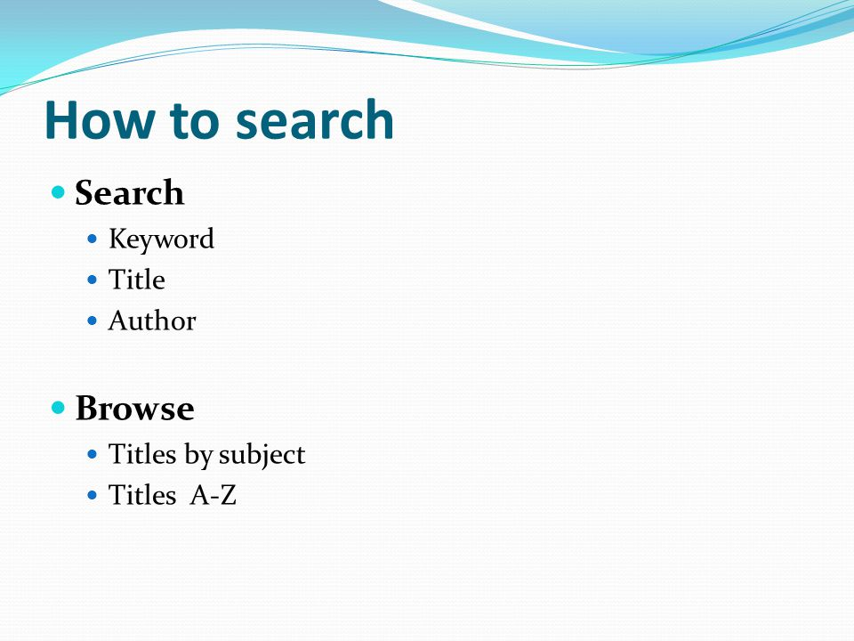 How to search Search Browse Keyword Title Author Titles by subject