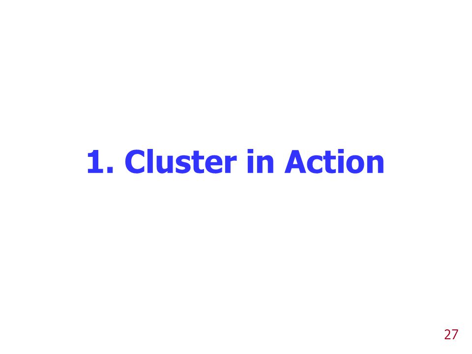 1. Cluster in Action