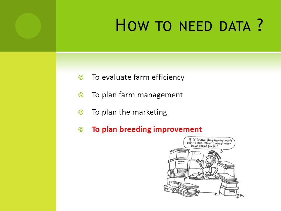 How to need data To evaluate farm efficiency To plan farm management