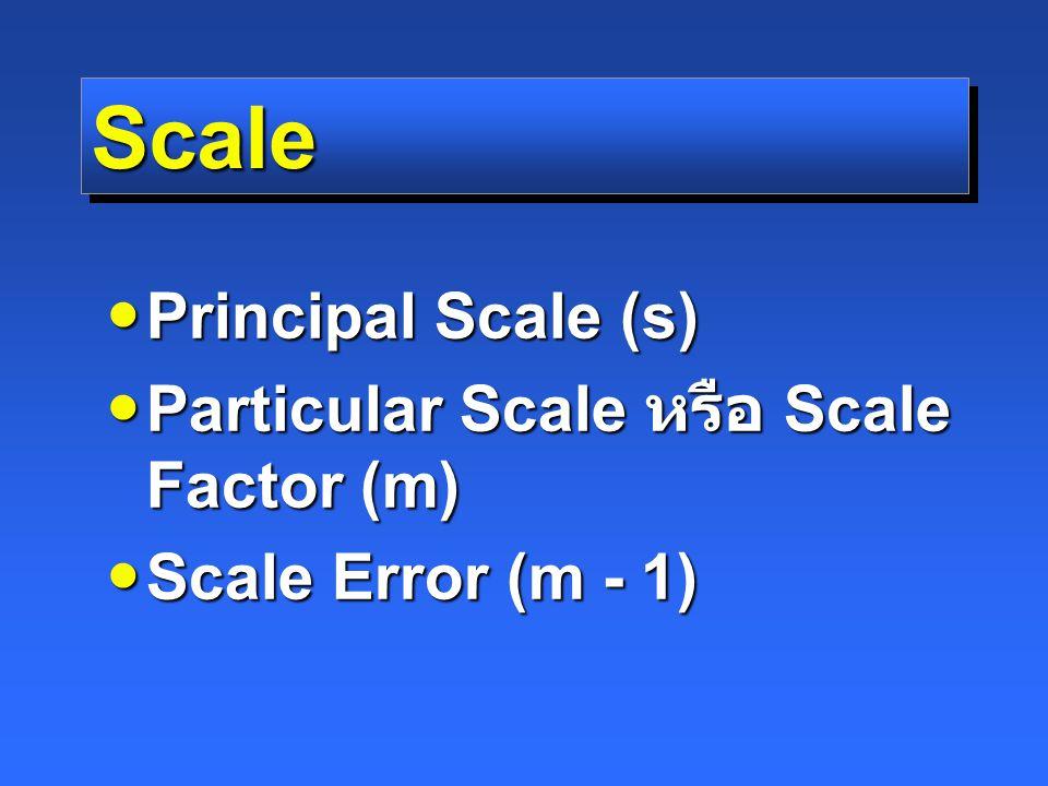 Scale Principal Scale (s) Particular Scale หรือ Scale Factor (m)