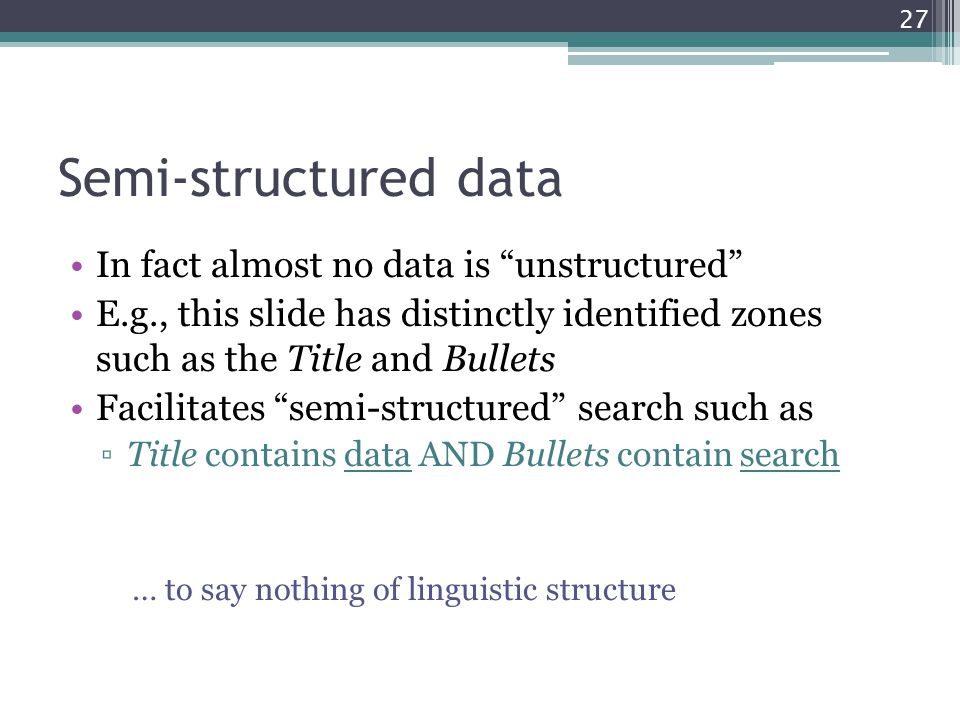 Semi-structured data In fact almost no data is unstructured