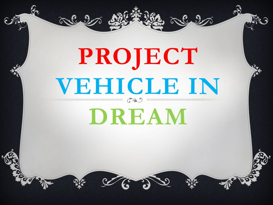 Project vehicle in dream