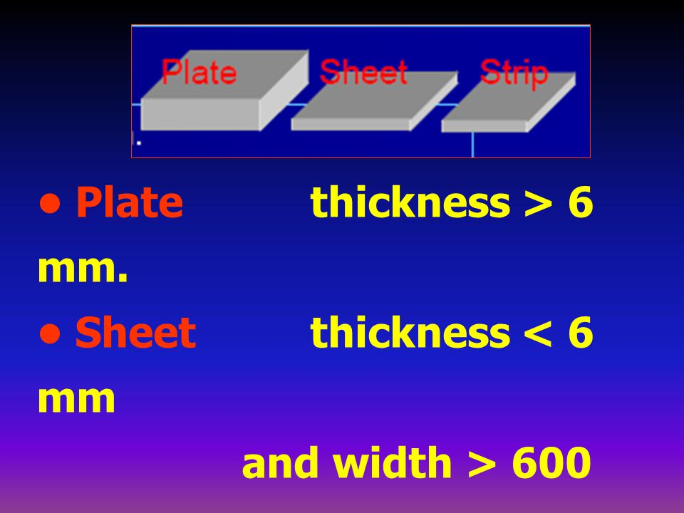 • Plate thickness > 6 mm.