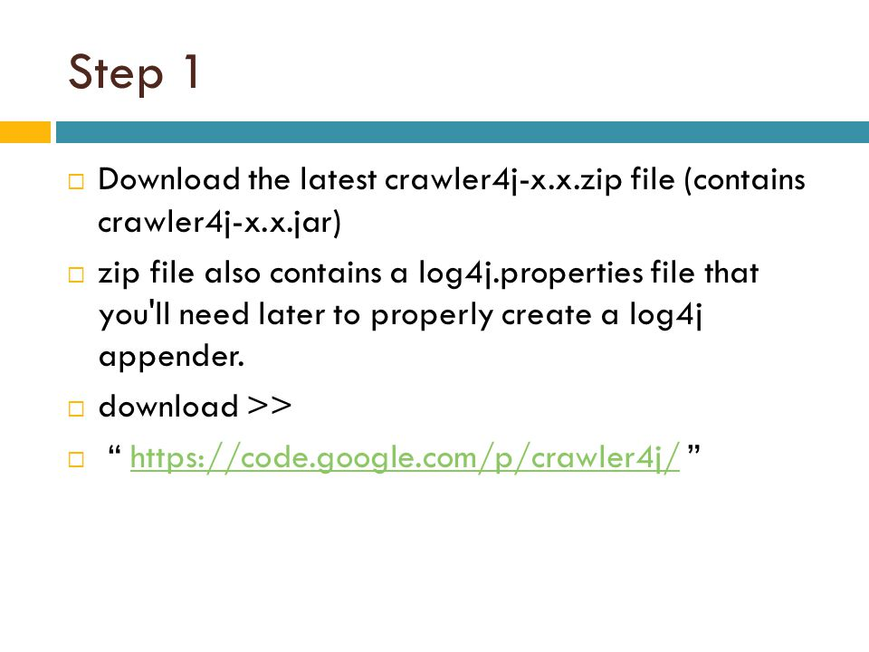 Step 1 Download the latest crawler4j-x.x.zip file (contains crawler4j-x.x.jar)