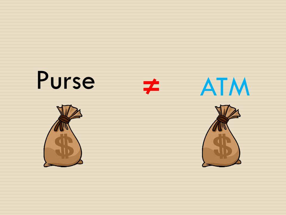 Purse ≠ ATM