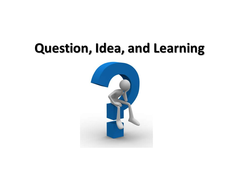 Question, Idea, and Learning