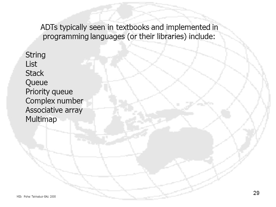 ADTs typically seen in textbooks and implemented in programming languages (or their libraries) include: