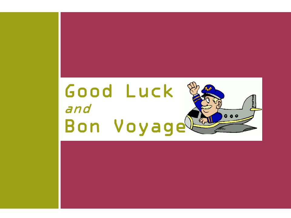 Good Luck and Bon Voyage