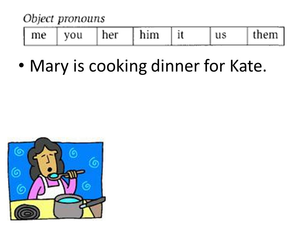 Mary is cooking dinner for Kate.