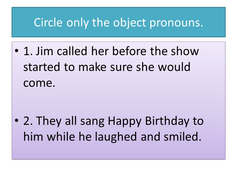 Circle only the object pronouns.