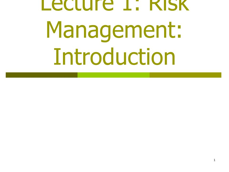 Lecture 1: Risk Management: Introduction