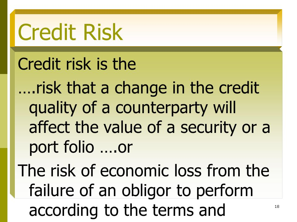 Credit Risk Credit risk is the
