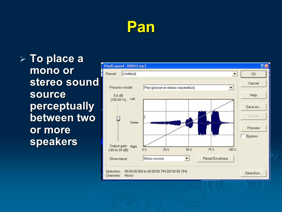 Pan To place a mono or stereo sound source perceptually between two or more speakers