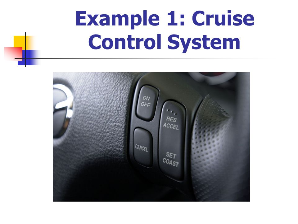 Example 1: Cruise Control System