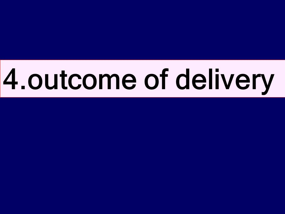 4.outcome of delivery