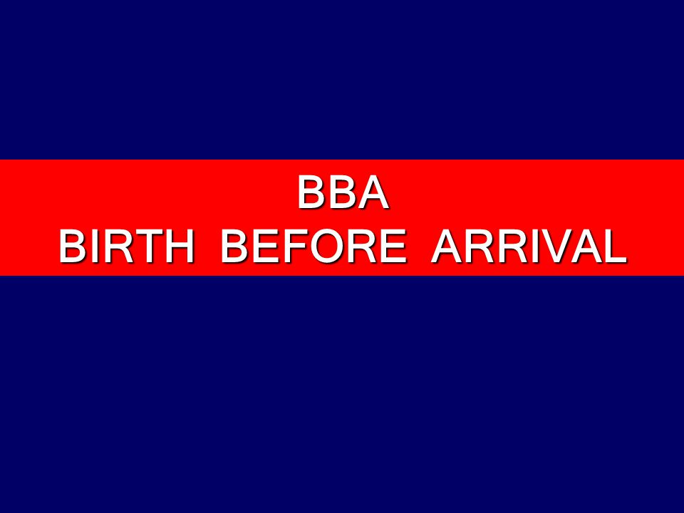 BBA BIRTH BEFORE ARRIVAL