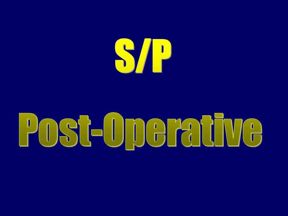 S/P Post-Operative