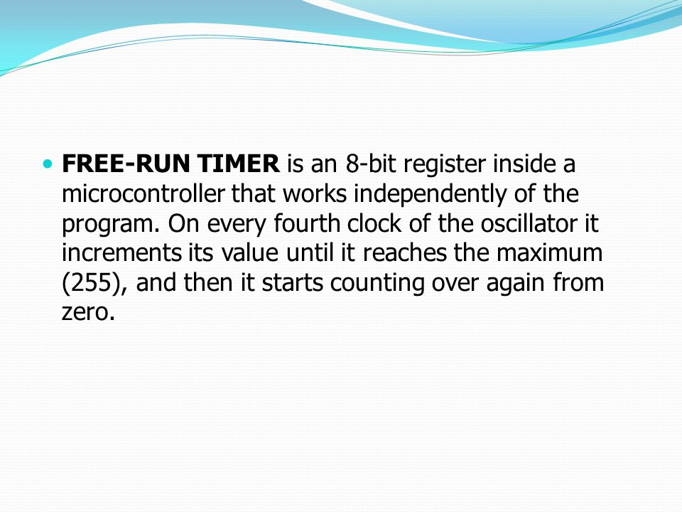 FREE-RUN TIMER is an 8-bit register inside a microcontroller that works independently of the program.