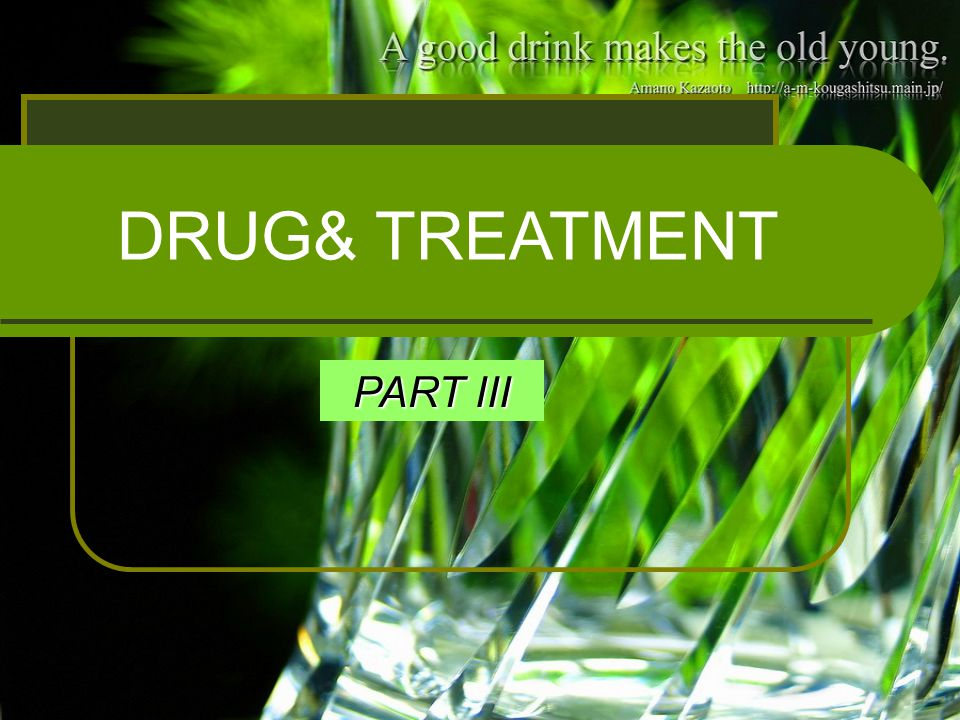 DRUG& TREATMENT PART III