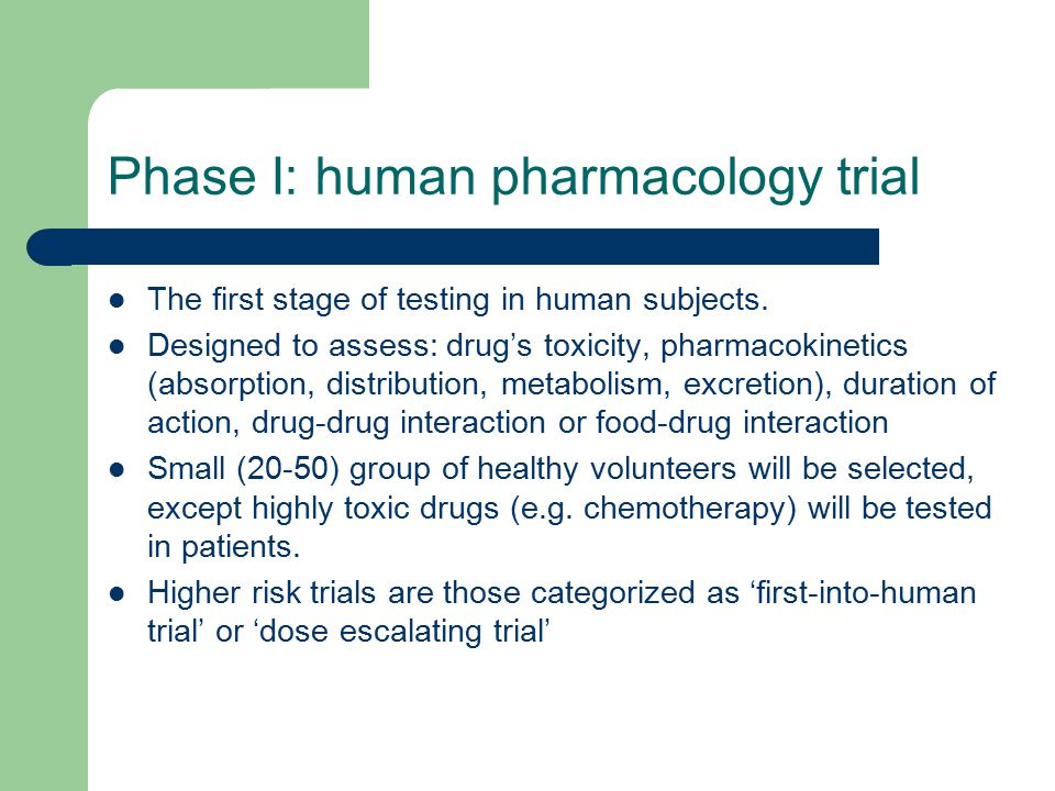 Phase I: human pharmacology trial