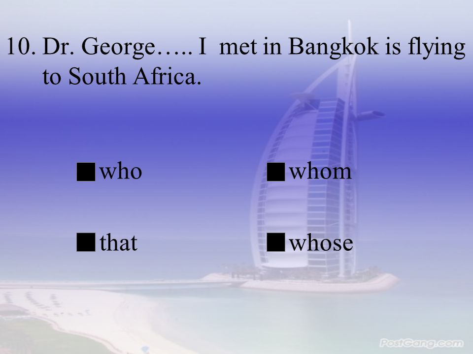 10. Dr. George….. I met in Bangkok is flying to South Africa.