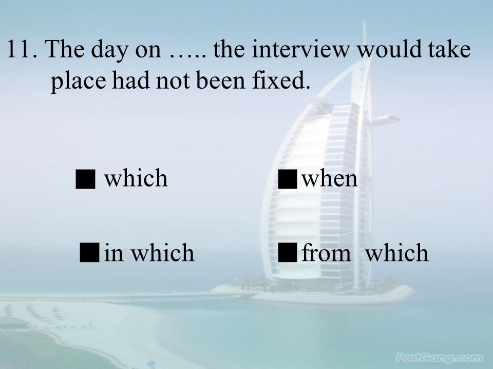 11. The day on ….. the interview would take place had not been fixed.