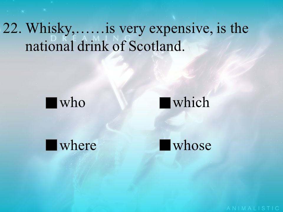 22. Whisky,……is very expensive, is the national drink of Scotland.