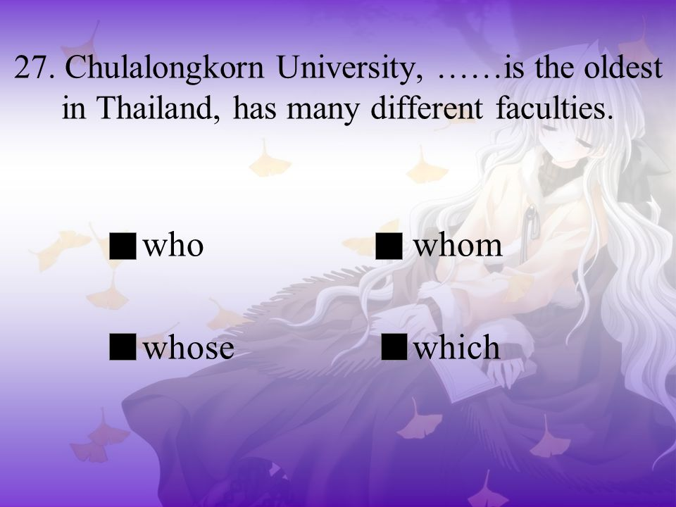 27. Chulalongkorn University, ……is the oldest in Thailand, has many different faculties.