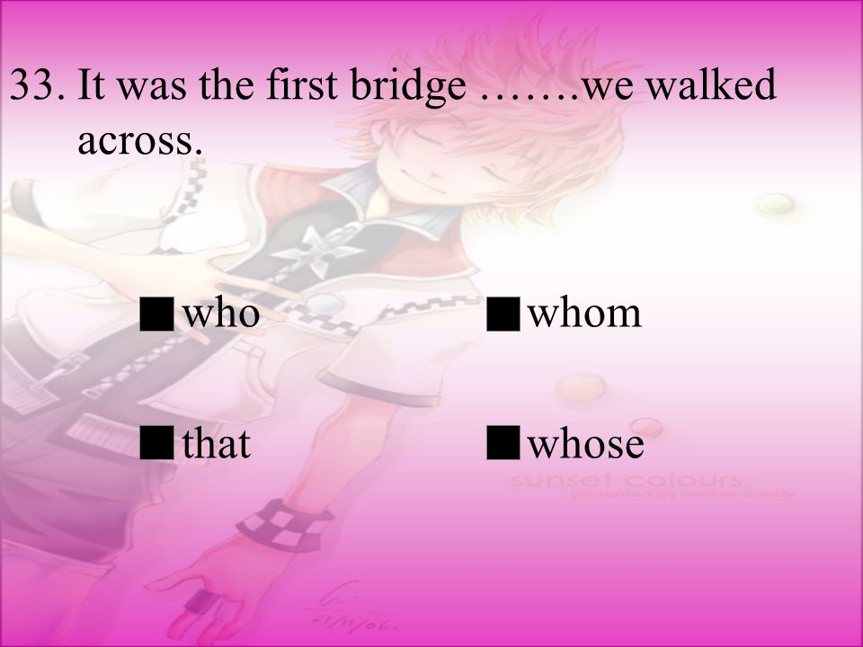 33. It was the first bridge …….we walked across.