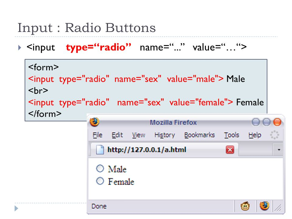 Input : Radio Buttons <input type= radio name= ... value= … >