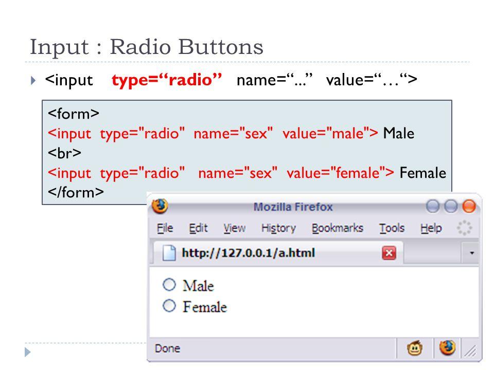 Input : Radio Buttons <input type= radio name= ... value= … >
