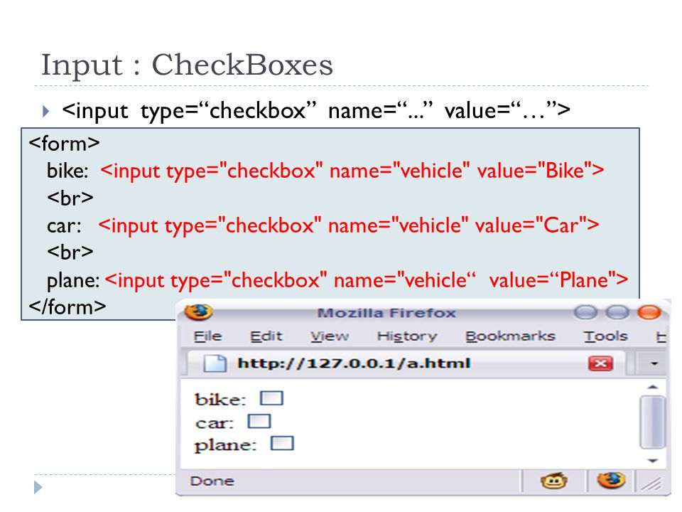 Input : CheckBoxes <input type= checkbox name= ... value= … >
