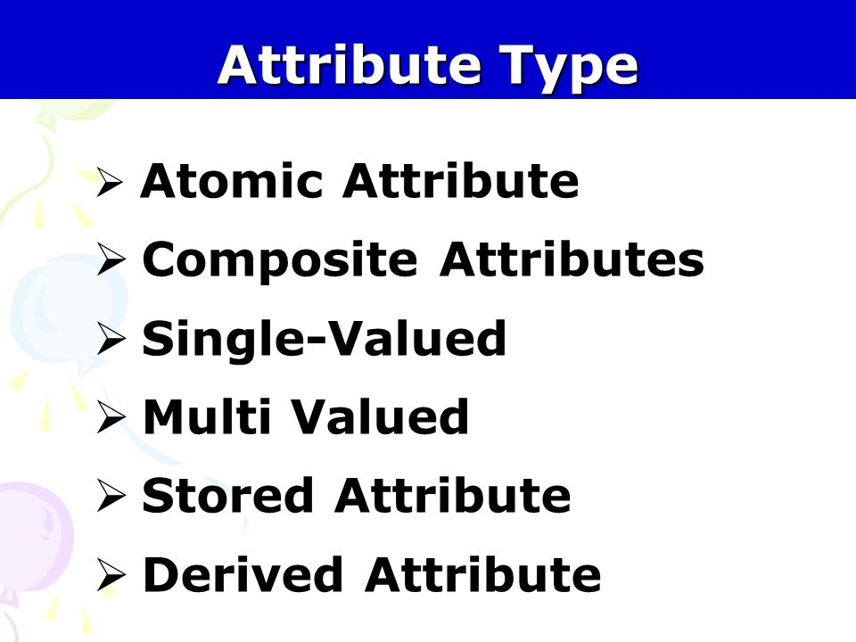 Attribute Type Composite Attributes Single-Valued Multi Valued