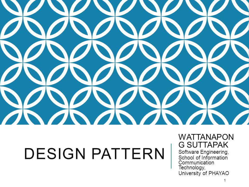 Design pattern WATTANAPONG SUTTAPAK Software Engineering,