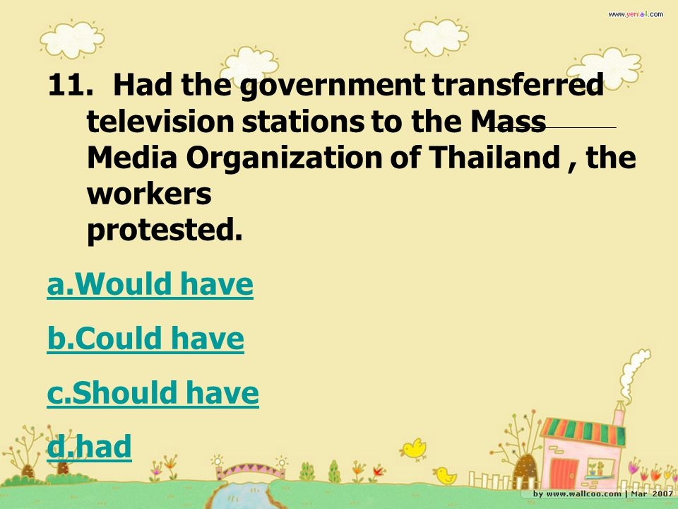 11. Had the government transferred television stations to the Mass Media Organization of Thailand , the workers protested.