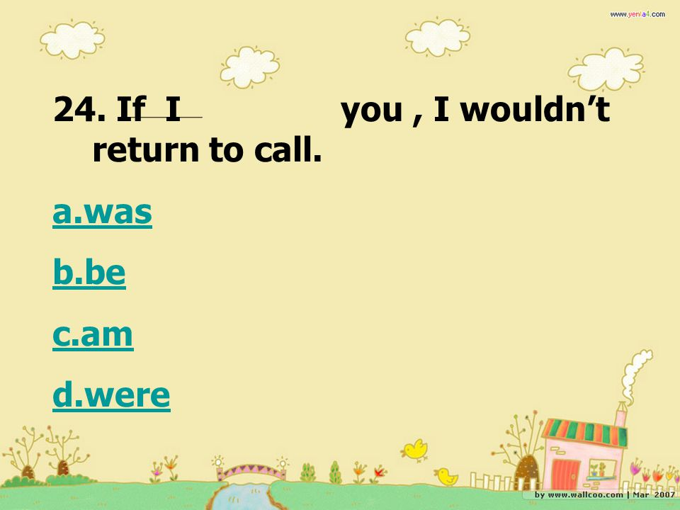 24. If I you , I wouldn't return to call.
